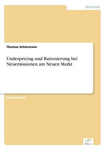 Underpricing Und Rationierung Bei Neuemissionen Am Neuen Markt: Thomas Schürmann
