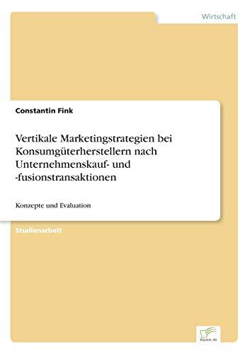 9783838635026: Vertikale Marketingstrategien Bei Konsumguterherstellern Nach Unternehmenskauf- Und -Fusionstransaktionen
