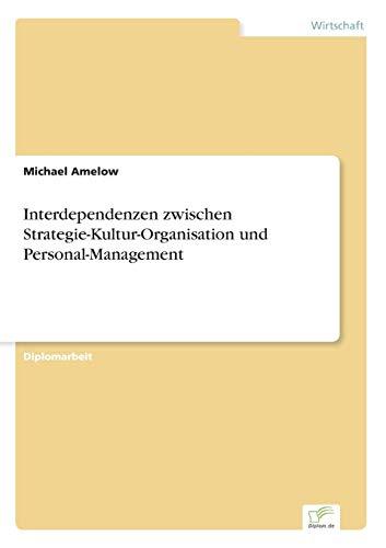 Interdependenzen Zwischen Strategie-Kultur-Organisation Und Personal-Management German Edition: ...