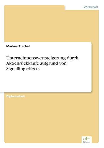 Unternehmenswertsteigerung Durch Aktienruckkaufe Aufgrund Von Signalling-Effects: Markus Stachel