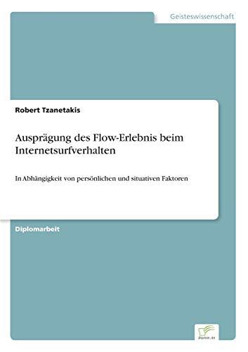 Auspragung Des Flow-Erlebnis Beim Internetsurfverhalten: Robert Tzanetakis