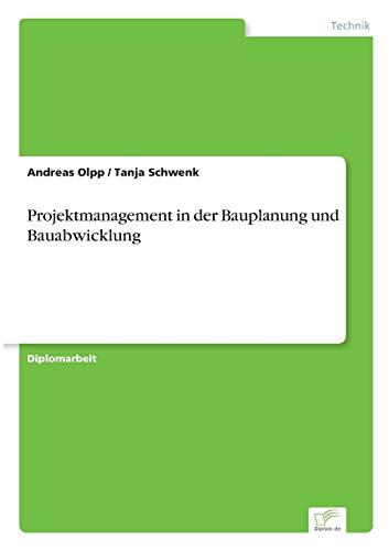 Projektmanagement in der Bauplanung und Bauabwicklung: Andreas Olpp