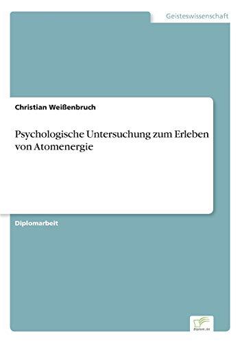 Psychologische Untersuchung zum Erleben von Atomenergie German Edition: Mag. Christian Weißenbruch