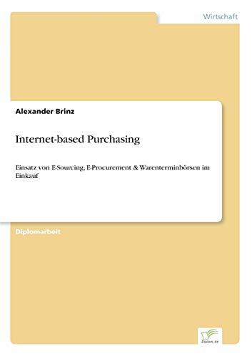 9783838643618: Internet-based Purchasing: Einsatz von E-Sourcing, E-Procurement & Warenterminbörsen im Einkauf (German Edition)