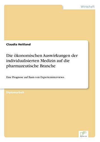 9783838643977: Die ökonomischen Auswirkungen der individualisierten Medizin auf die pharmazeutische Branche: Eine Prognose auf Basis von Experteninterviews (German Edition)