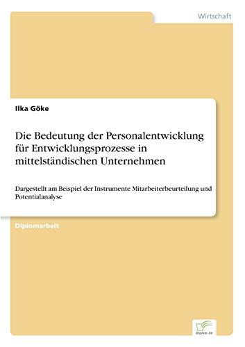 9783838644714: Die Bedeutung der Personalentwicklung für Entwicklungsprozesse in mittelständischen Unternehmen: Dargestellt am Beispiel der Instrumente Mitarbeiterbeurteilung und Potentialanalyse