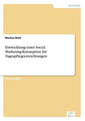 Entwicklung einer Social Marketing-Konzeption für Tagespflegeeinrichtungen: Markus Dietl