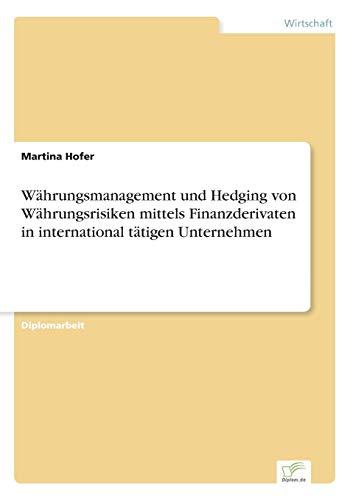 9783838645964: Währungsmanagement und Hedging von Währungsrisiken mittels Finanzderivaten in international tätigen Unternehmen