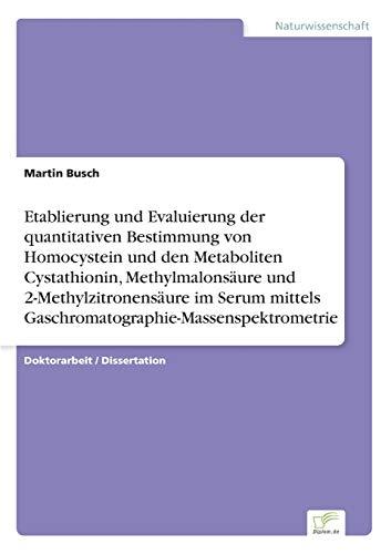 9783838646053: Etablierung und Evaluierung der quantitativen Bestimmung von Homocystein und den Metaboliten Cystathionin, Methylmalonsäure und 2-Methylzitronensäure ... (German Edition)