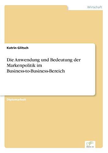 Die Anwendung und Bedeutung der Markenpolitik im Business-to-Business-Bereich: Katrin Glitsch
