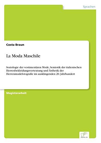 9783838646312: La Moda Maschile: Soziologie der vestimentären Mode, Semiotik der italienischen Herrenbekleidungsvertextung und Ästhetik der Herrenmodefotografie im ausklingenden 20. Jahrhundert