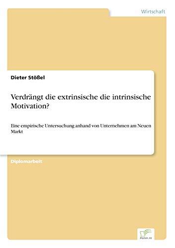 9783838647012: Verdrängt die extrinsische die intrinsische Motivation?: Eine empirische Untersuchung anhand von Unternehmen am Neuen Markt