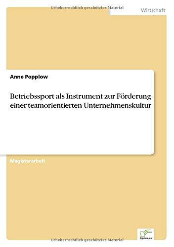 Betriebssport als Instrument zur Förderung einer teamorientierten Unternehmenskultur: Anne ...