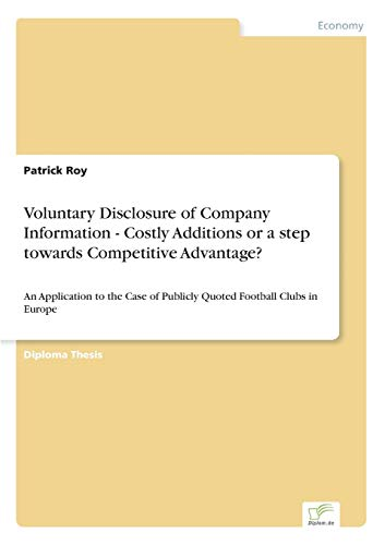 9783838648293: Voluntary Disclosure of Company Information - Costly Additions or a step towards Competitive Advantage?: An Application to the Case of Publicly Quoted Football Clubs in Europe