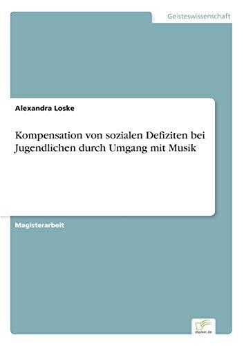 Kompensation Von Sozialen Defiziten Bei Jugendlichen Durch Umgang Mit Musik: Alexandra Loske