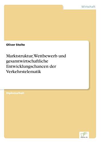 Marktstruktur, Wettbewerb und gesamtwirtschaftliche Entwicklungschancen der Verkehrstelematik: ...