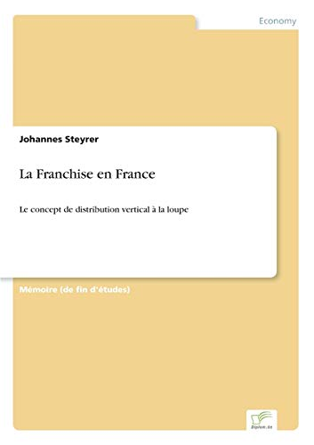 9783838651361: La Franchise en France: Le concept de distribution vertical à la loupe