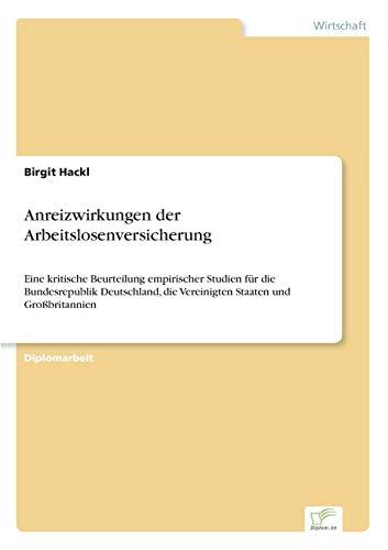 9783838652368: Anreizwirkungen der Arbeitslosenversicherung: Eine kritische Beurteilung empirischer Studien für die Bundesrepublik Deutschland, die Vereinigten Staaten und Großbritannien