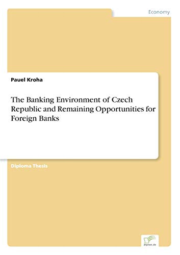The Banking Environment of Czech Republic and Remaining Opportunities for Foreign Banks: Pauel ...