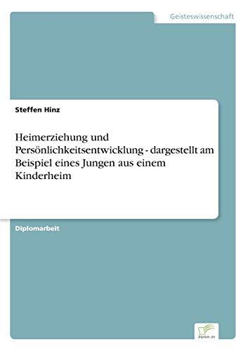 9783838654126: Heimerziehung und Persönlichkeitsentwicklung - dargestellt am Beispiel eines Jungen aus einem Kinderheim (German Edition)