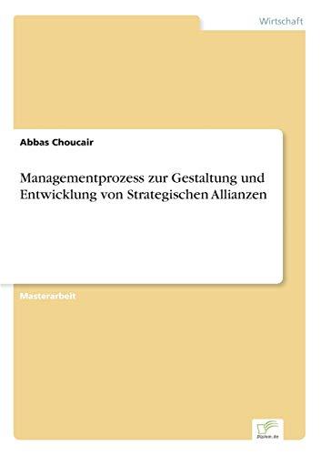 Managementprozess Zur Gestaltung Und Entwicklung Von Strategischen Allianzen: Abbas Choucair
