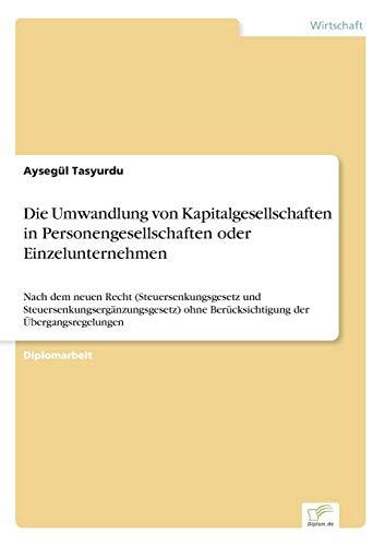 Die Umwandlung von Kapitalgesellschaften in Personengesellschaften oder Einzelunternehmen: Ayseg�l ...
