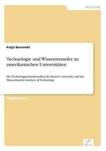 9783838657288: Technologie und Wissenstransfer an amerikanischen Universitäten: Die Technologietransferstellen der Boston University und des Massachusetts Institute of Technology (German Edition)