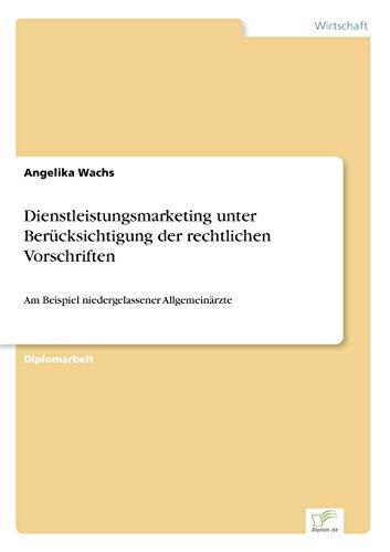 Dienstleistungsmarketing unter Berücksichtigung der rechtlichen Vorschriften: Angelika Wachs