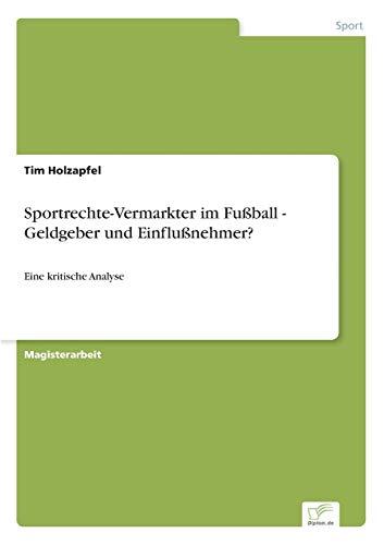 9783838657707: Sportrechte-Vermarkter im Fußball - Geldgeber und Einflußnehmer?: Eine kritische Analyse (German Edition)