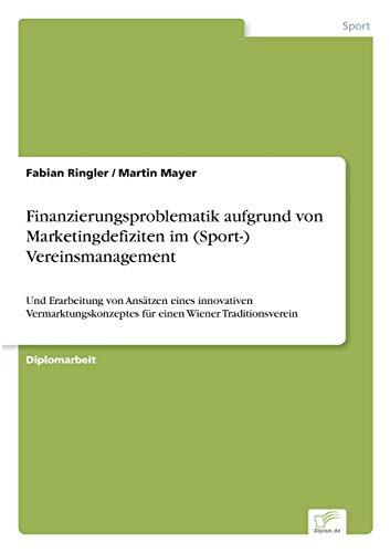Finanzierungsproblematik aufgrund von Marketingdefiziten im (Sport-) Vereinsmanagement: Ringler, Fabian