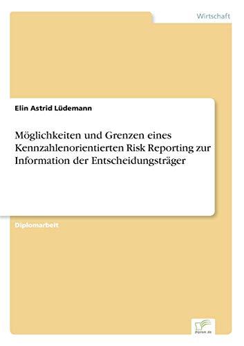 Möglichkeiten und Grenzen eines Kennzahlenorientierten Risk Reporting zur Information der ...