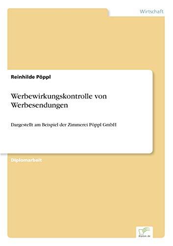 Werbewirkungskontrolle von Werbesendungen: Dargestellt am Beispiel der Zimmerei Pöppl GmbH (German ...