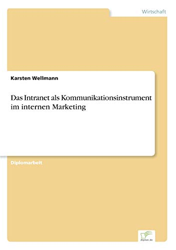 Das Intranet als Kommunikationsinstrument im internen Marketing: Karsten Wellmann