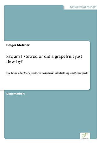 9783838659664: Say, am I stewed or did a grapefruit just flew by?: Die Komik der Marx Brothers zwischen Unterhaltung und Avantgarde
