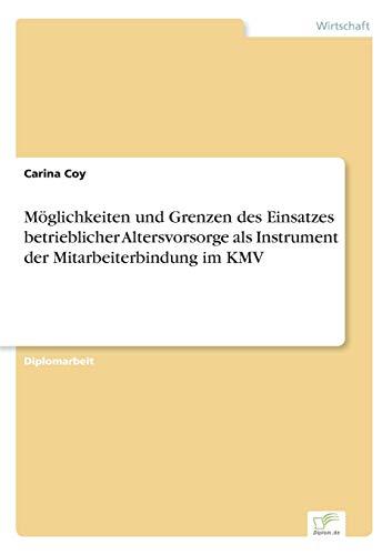 9783838660257: M�glichkeiten und Grenzen des Einsatzes betrieblicher Altersvorsorge als Instrument der Mitarbeiterbindung im KMV