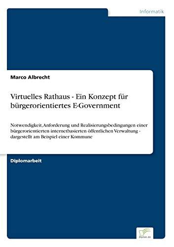 9783838660714: Virtuelles Rathaus - Ein Konzept für bürgerorientiertes E-Government: Notwendigkeit, Anforderung und Realisierungsbedingungen einer bürgerorientierten ... am Beispiel einer Kommune (German Edition)