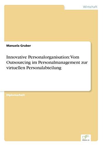 Innovative Personalorganisation: Vom Outsourcing im Personalmanagement zur virtuellen ...