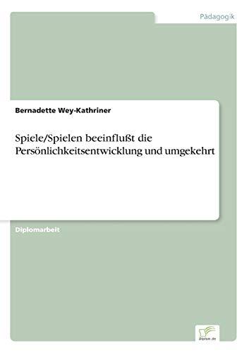 9783838661896: Spiele/Spielen beeinflußt die Persönlichkeitsentwicklung und umgekehrt (German Edition)