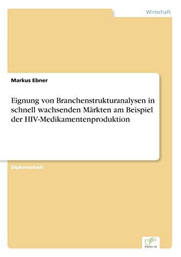 9783838662848: Eignung von Branchenstrukturanalysen in schnell wachsenden Märkten am Beispiel der HIV-Medikamentenproduktion (German Edition)