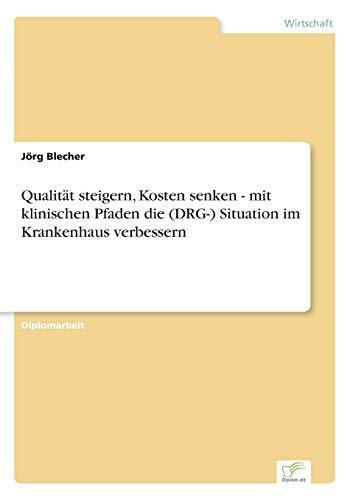 Qualitat Steigern, Kosten Senken - Mit Klinischen: Jorg Blecher