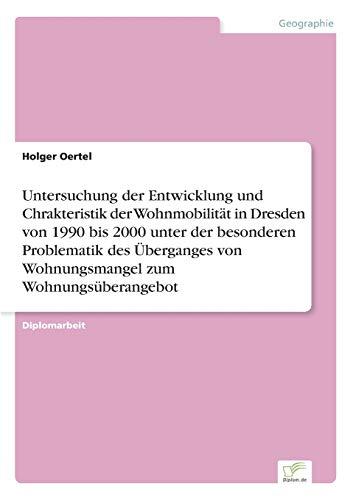 Untersuchung Der Entwicklung Und Chrakteristik Der Wohnmobilitat in Dresden Von 1990 Bis 2000 Unter...