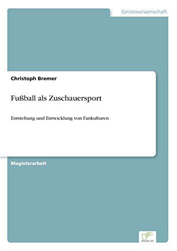 9783838664279: Fußball als Zuschauersport: Entstehung und Entwicklung von Fankulturen (German Edition)