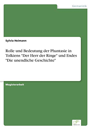 Rolle Und Bedeutung Der Phantasie in Tolkiens Der Herr Der Ringe Und Endes Die Unendliche ...