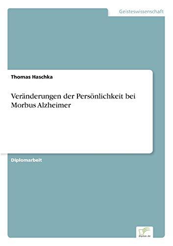 Veränderungen der Persönlichkeit bei Morbus Alzheimer (German Edition): Thomas Haschka