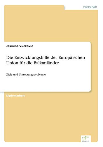 9783838664682: Die Entwicklungshilfe der Europäischen Union für die Balkanländer: Ziele und Umsetzungsprobleme (German Edition)