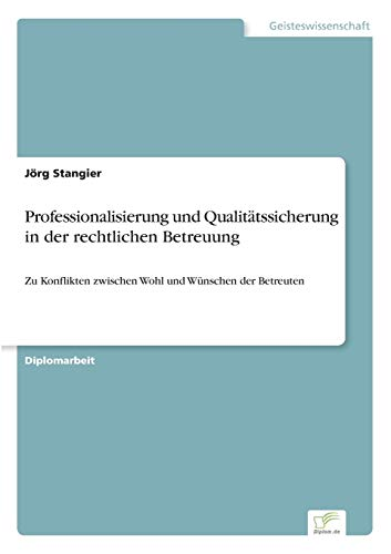 9783838665139: Professionalisierung und Qualitätssicherung in der rechtlichen Betreuung: Zu Konflikten zwischen Wohl und Wünschen der Betreuten (German Edition)