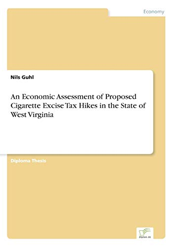 9783838665672: An Economic Assessment of Proposed Cigarette Excise Tax Hikes in the State of West Virginia