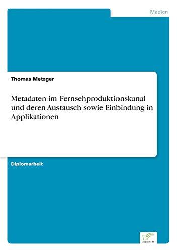 9783838666181: Metadaten im Fernsehproduktionskanal und deren Austausch sowie Einbindung in Applikationen (German Edition)