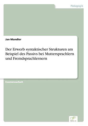 9783838666600: Der Erwerb syntaktischer Strukturen am Beispiel des Passivs bei Muttersprachlern und Fremdsprachlernern
