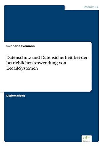 Datenschutz und Datensicherheit bei der betrieblichen Anwendung von E-Mail-Systemen: Gunnar ...